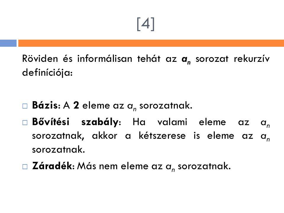 [4] Röviden és informálisan tehát az an sorozat rekurzív definíciója: